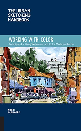 The Urban Sketching Handbook: Working with Color: Tips and Techniques for Using Watercolor and Color Media on the Go (Urban Sketching Handbooks) por Shari Blaukopf
