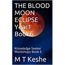 THE BLOOD MOON ECLIPSE Year1 Book6: Knowledge Seeker Workshops Book 6 (Year 1: The Knowledge Seeker Workshops) (English Edition)