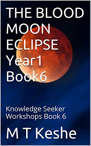 THE BLOOD MOON ECLIPSE Year1 Book6: Knowledge Seeker Workshops Book 6 (Year 1: The Knowledge Seeker Workshops) (English Edition) por M T Keshe