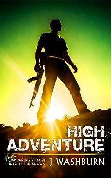 HIGH ADVENTURE: Your Daring Voyage into the Unknown (ESSAYS Book 1) (English Edition) von [Washburn, J]