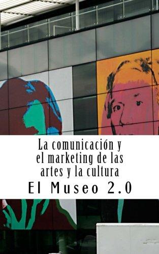 El museo 2.0. La comunicación y el marketing de las artes y la cultura: El nuevo papel de los periodistas y dircoms