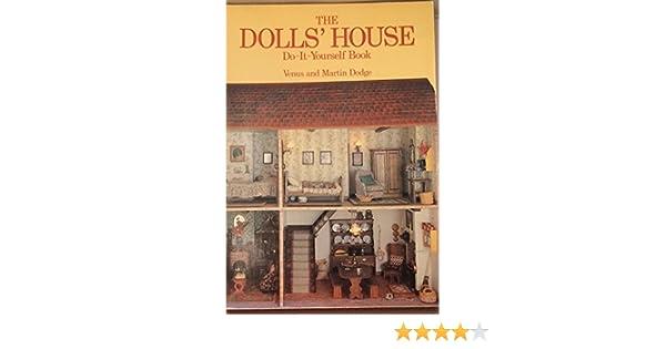 The dolls house do it yourself book amazon venus dodge the dolls house do it yourself book amazon venus dodge 9780806954844 books solutioingenieria Image collections