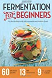 Fermentation for Beginners: The Step-By-Step Guide to Fermentation and Probiotic Foods by Drakes Press (November 27, 2013) Paperback