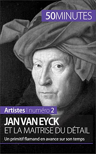 Jan Van Eyck et la maîtrise du détail: Un primitif flamand en avance sur son temps (Artistes t. 2) par Céline Muller