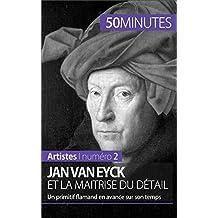 Jan Van Eyck et la maîtrise du détail: Un primitif flamand en avance sur son temps (Artistes t. 2)