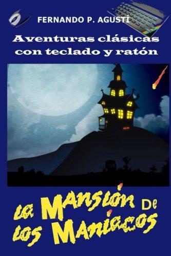 La mansion de los maniacos (Aventuras clásicas con teclado y ratón) por Fernando Pérez Agustí