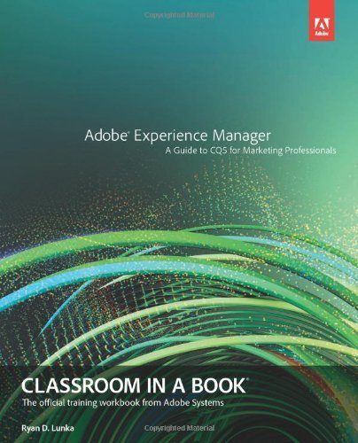 Adobe Experience Manager: Classroom in a Book: a Guide to CQ5 for Marketing Professionals (Classroom: Written by Ryan D. Lunka, 2013 Edition, (1st Edition) Publisher: Adobe [Paperback]