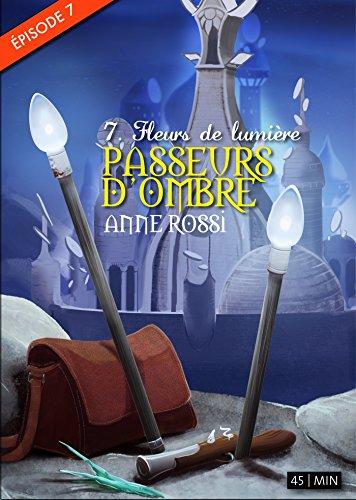 Passeurs d'ombre, épisode 7: Fleurs de lumière (Numerik séries) (French Edition)