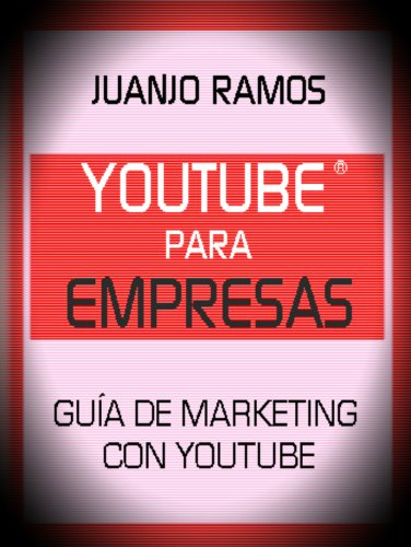 Youtube para empresas. Guía de Marketing con Youtube de [Ramos, Juanjo]