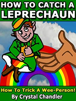 How To Catch A Leprechaun: How to Trick A Wee Person! (English Edition) di [Chandler, Crystal]