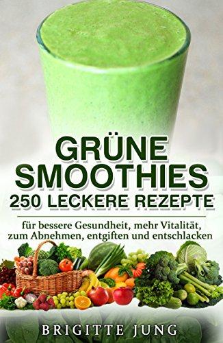 grune-smoothies-250-leckere-rezepte-fur-bessere-gesundheit-mehr-vitalitat-zum-abnehmen-entgiften-und