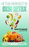 The Perfect Skin Detox: Easy-to-Make Juice Recipes | Easy Green Juice Detox Cleanse, Lose Weight, Delicious Fruit and Vegetable Juicing Recipes, 10-Day ... Skin (The Perfect Skin Detox Series Book 3)