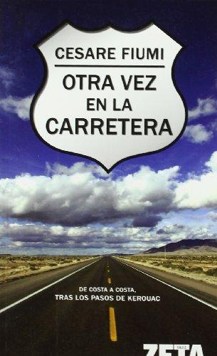 OTRA VEZ EN LA CARRETERA: DE COSTA A COSTA, TRAS LOS PASOS DE KEROUAC (BEST SELLER ZETA BOLSILLO) por Cesare Fiumi