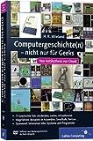 Computergeschichte(n) – nicht nur für Geeks: Von Antikythera zur Cloud (Galileo Computing)
