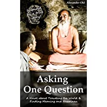 Asking One Question: A Novel about Traveling the World & Finding Meaning and Happiness (English Edition)