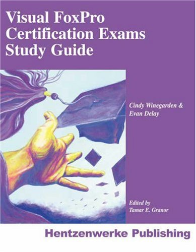 Visual FoxPro Certification Exams Study Guide
