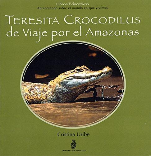 Teresita Crocodilus de Viaje por el Amazonas/ Teresita Crocodilus Traveling the Amazon River (Who Am I?) por Cristina Uribe
