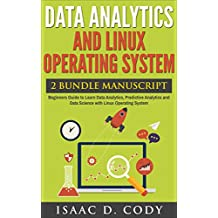 Data Analytics and Linux Operating System 2 Bundle Manuscript. Beginners Guide to Learn Data Analytics, Predictive Analytics and Data Science with Linux ... and Data Driven Book 9) (English Edition)