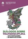 Diálogos sobre transdisciplina: Los investigadores y su objeto de estudio