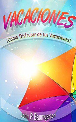 Vacaciones: Cómo Disfrutar De Tus Vacaciones!