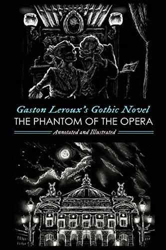 Gaston Leroux's The Phantom of the Opera, Annotated and Illustrated: Volume 3 (Oldstyle Tales' Gothic Novels)