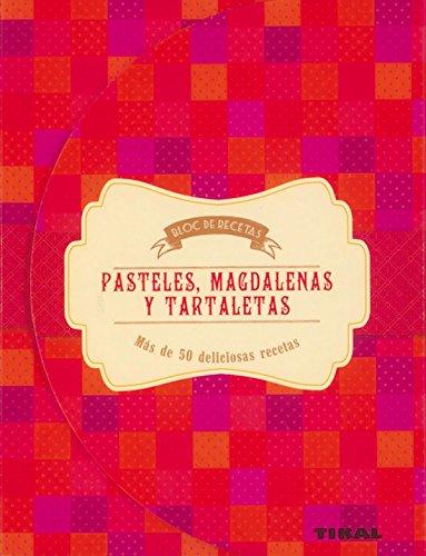 Pasteles, magdalenas y tartaletas (Bloc de recetas) por Tikal Ediciones S a