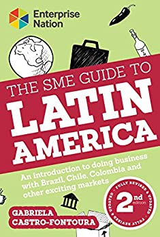 The SME Guide to Latin America: An introduction to doing business with Brazil, Colombia, Chile and other exciting markets by [Castro-Fontoura, Gabriela]