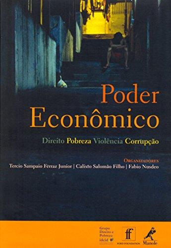 Poder Econômico: Direito, Pobreza, Violência, Corrupção (Portuguese Edition)