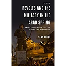 Revolts and the Military in the Arab Spring: Popular Uprisings and the Politics of Repressions