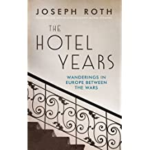 The Hotel Years: Wanderings in Europe Between the Wars by Joseph Roth (2015-09-03)