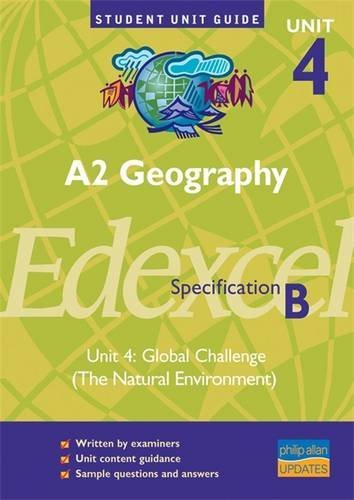 A2 Geography Edexcel (B) Unit 4: Global Challenge (The Natural Environment) Unit Guide (Student Unit Guides)