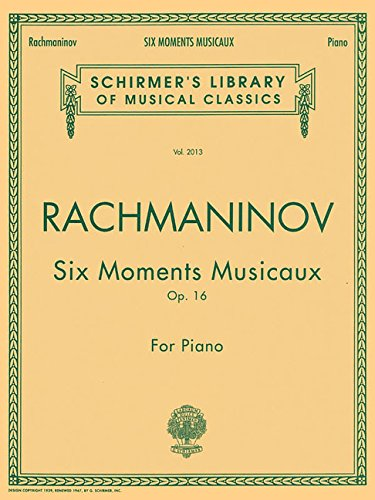 Rachmaninov 6 Moments Musicaux -For Piano- (Six pieces for Piano composed in 1896.): Sammelband für Klavier (Schirmer\'s Library of Musical Classics)