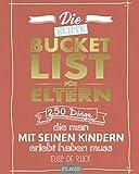 Die echte Bucket List für Eltern: 250 Dinge, die man mit seinen Kindern erlebt haben muss - Elise de Rijck