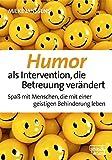 Humor als Intervention, die Betreuung verändert: Spaß mit Menschen, die mit einer geistigen Behinderung leben
