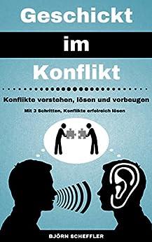 Geschickt im Konflikt: Konflikte verstehen, lösen und vorbeugen von [Scheffler, Björn]