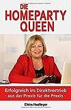 Die Homeparty Queen: Erfolgreich im Direktvertrieb - aus der Praxis für die Praxis -