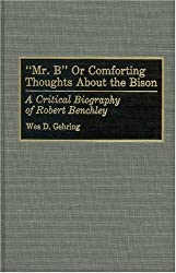 Mr. B or Comforting Thoughts about the Bison: A Critical Biography of Robert Benchley (Bibliographies and Indexes in Law and Political Science)