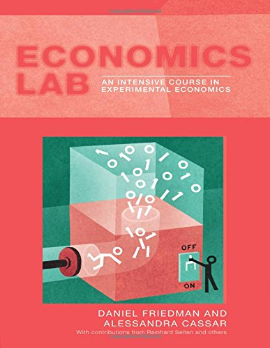 Economics Lab: An Introduction to Experimental Economics (Routledge Advances in Experimental and Computable Economics)