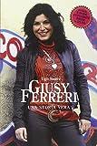 Giusy Ferreri. Una storia vera