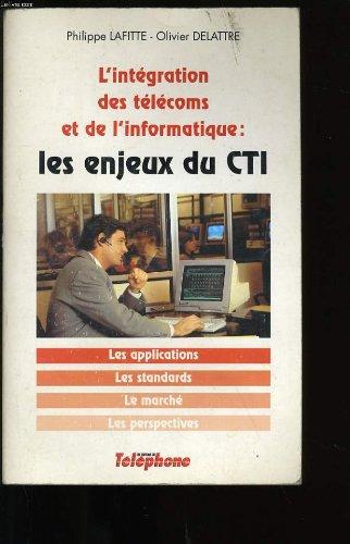 L'INTEGRATION DES TELECOMS ET DE L'INFORMATIQUE. Les enjeux du CTI par Philippe Lafitte
