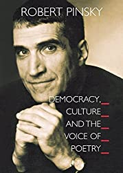 Democracy, Culture and the Voice of Poetry: (The University Center for Human Values Series) by Pinsky, Robert (2005) Paperback