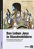 Das Leben Jesu in Stundenbildern: Bekannte Geschichten über Jesus aus der Zuschauer-Perspektive (1. bis 4. Klasse) - Martina Schlecht