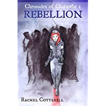 Rebellion (Chronicles of Charanthe Book 1)