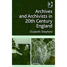 [(Archives and Archivists in 20th Century England)] [By (author) Elizabeth Shepherd] published on (September, 2009)