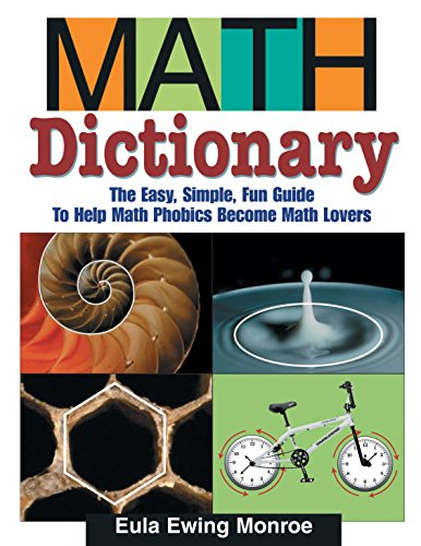 Math Dictionary: The Easy, Simple, Fun Guide to Help Math Phobics Become Math Lovers