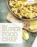 Become a Super Food Chef: Simple shakes and delicious dishes with Superfoods