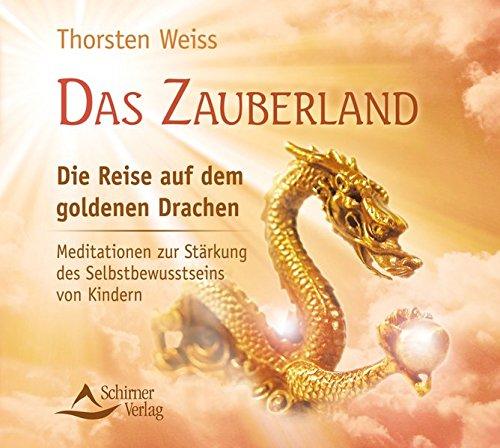 Das Zauberland - Die Reise auf dem goldenen Drachen: Meditationen zur Stärkung des Selbstbewusstseins von Kindern
