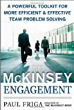 The McKinsey Engagement: A Powerful Toolkit For More Efficient and Effective Team Problem Solving by Friga, Ph.D., Paul N. (2008) Hardcover