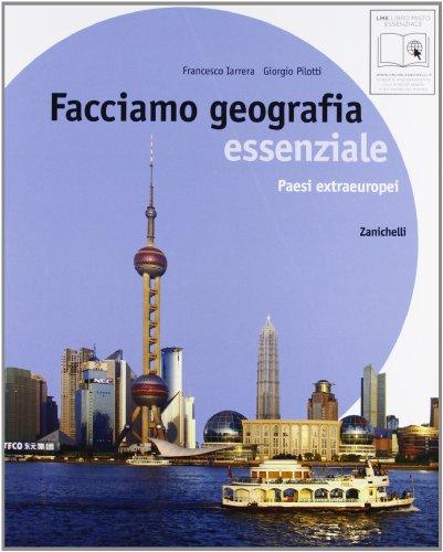Facciamo geografia. Essenziale. Paesi extraeuropei. Con espansione online. Per la Scuola media