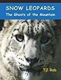 Snow Leopards: The Ghosts of the Mountain (Age 6 - 8) (Discovering The World Around Us)